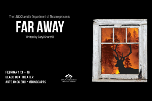 The UNC Charlotte Department of Theatre presents Far Away written by Caryl Churchill